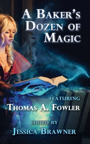 A Baker's Dozen of Magic: Story of the Month Club 2015 Anthology (Story of the Month Club - Anthology) (Volume 2)