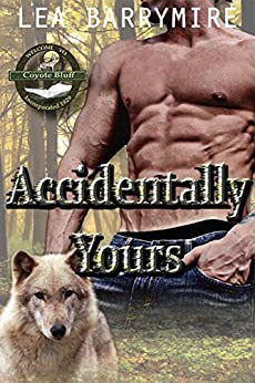 Accidentally Yours (Coyote Bluff Series Book 1) by [Barrymire, Lea]