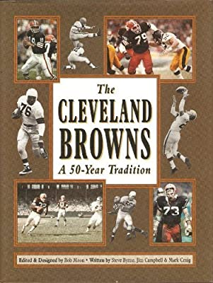 The Cleveland Browns: A 50-Year Tradition by Byrne, Steve, Campbell, Jim, Craig, Mark (1995) Hardcover