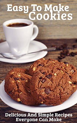 Easy To Make Cookies:  Delicious And Simple Recipes Everyone Can Make by [Dover, Marsha]