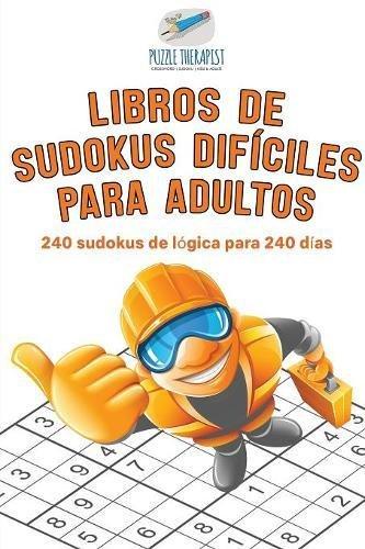 Libros de sudokus difíciles para adultos | 240 sudokus de lógica para 240 días  [Therapist, Puzzle] (Tapa Blanda)