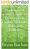 Why Am I green? Hoekom is ek groen? Children's Picture Book English-Afrikaans (Bilingual Edition)