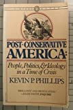 Post-Conservative America, Kevin Phillips, 0394714385