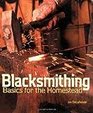Blacksmithing Basics for the Homestead, Joe DeLaRonde, 1586857061