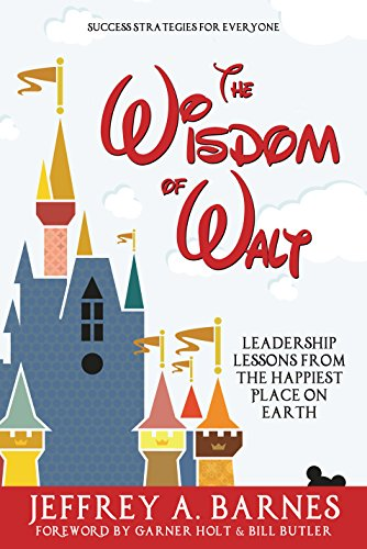 The Wisdom of Walt:  Leadership Lessons from the Happiest Place on Earth (Disneyland): Success Strategies for Everyone (from Walt Disney and Disneyland) cover
