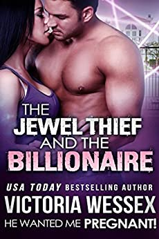 The Jewel Thief and the Billionaire (He Wanted Me Pregnant! Book 14) by [Wessex, Victoria]