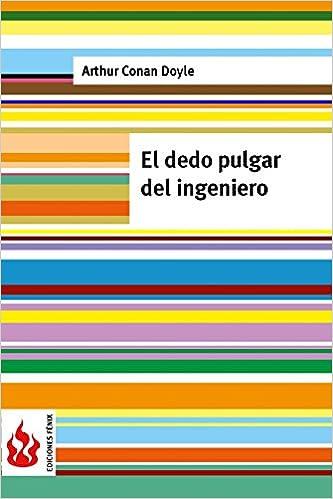 El dedo pulgar del ingeniero: (low cost) edición limitada (Ediciones Fénix) (Spanish Edition): Arthur Conan Doyle: 9781515353614: Amazon.com: Books