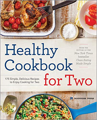 Healthy Cookbook for Two: 175 Simple, Delicious Recipes to Enjoy Cooking for Two