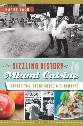 A Sizzling History of Miami Cuisine: Cortaditos, Stone Crabs, and Empanadas (American Palate) by Mandy Baca