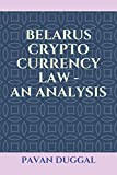 BELARUS CRYPTO CURRENCY LAW - AN ANALYSIS