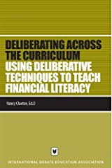Using Deliberative Techniques to Teach Financial Literacy (Deliberating Across the Curriculum) by Nancy Claxton (2008-06-02) Paperback