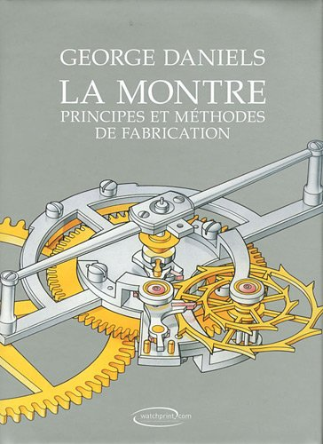 La montre : Principes et méthodes de fabrication ~ George Daniels