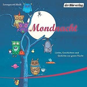 Mondnacht: Lieder, Geschichten und Gedichte zur guten Nacht Hörbuch