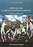 img - for V RTICE DE LLAMA. EL GRECO EN LA LITERATURA HISP NICA. Estudio y antolog a po tica book / textbook / text book