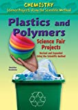 Plastics and Polymers Science Fair Projects, Madeline P. Goodstein, 0766034127