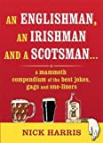An Englishman, an Irishman and a Scotsman...: A mammoth compendium of the best jokes, gags and one-liners