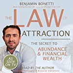 The Law of Attraction - The Secret to Abundance and Financial Wealth   Benjamin P Bonetti