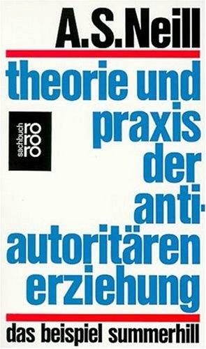 Theorie und Praxis der antiautoritären Erziehung