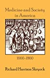 Medicine and Society in America, 1660-1860, Richard Harrison Shryock, 0801490936