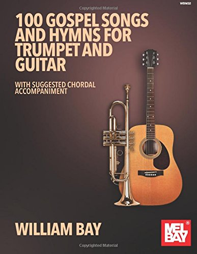 100 Gospel Songs and Hymns for Trumpet and Guitar: With Suggested Chordal Accompaniment ()