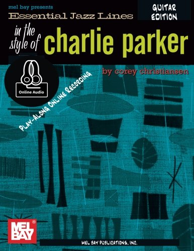 Essential Jazz Lines the Style of Charlie Parker: Guitar Edition - Includes Online Audio by Mel Bay