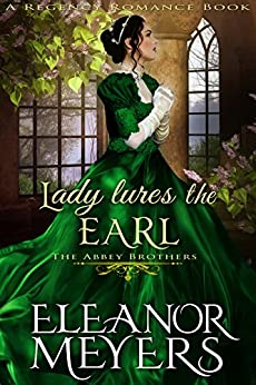 Lady Lures The Earl (The Abbey Brothers) (A Regency Romance Book) by [Meyers, Eleanor]