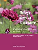 Hinlegen – Augen zu – Blumenwiese!: Mit dem Anti-Stress Programm in vier Wochen zu mehr Wohlbefinden und Balance