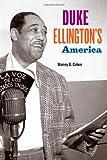 Duke Ellington's America, Harvey G. Cohen, 0226112632