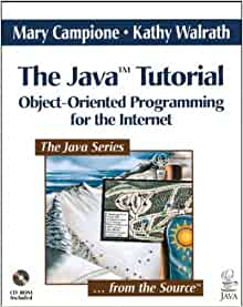 Java Tutorial, The: Object-Oriented Programming for the