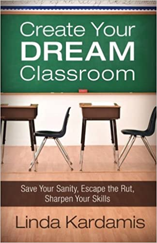 Book Create Your Dream Classroom: Save Your Sanity, Escape the Rut, Sharpen Your Skills by Linda Kardamis (2013-06-15)