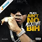 Ain't No Mixtape Bih [Explicit]