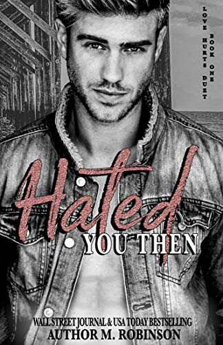 Hated You Then (Love Hurts Duet Book 1) by [Robinson, M]