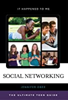 Social Networking: The Ultimate Teen Guide (It