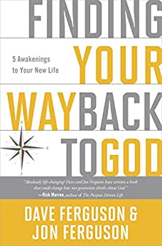 Finding Your Way Back to God: Five Awakenings to Your New Life by [Ferguson, Dave, Ferguson, Jon]
