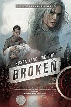Broken (The Extrahuman Union Book 1) by [Bigelow, Susan]
