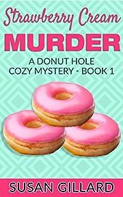 Strawberry Cream Murder: A Donut Hole Cozy - Book 1 (Donut Hole Cozy Mystery)