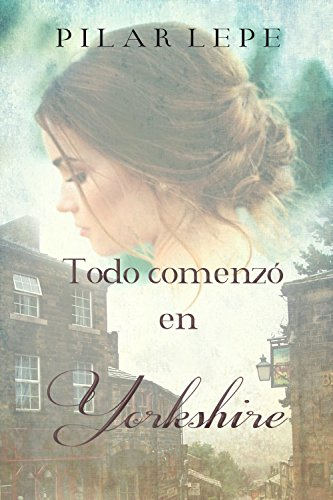 Todo comenzó en Yorkshire (Spanish Edition)