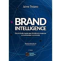 Brand Intelligence. Construindo Marcas que Fortalecem Empresas e Movimentam a Economia