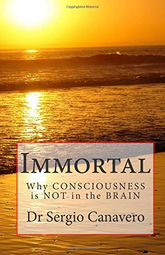By sergio canavero MD Immortal: Why CONSCIOUSNESS is NOT in the BRAIN [Paperback]