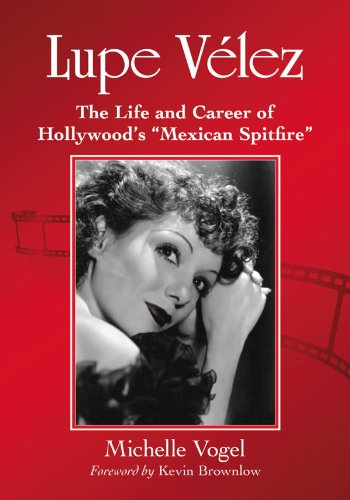 """Lupe Velez: The Life and Career of Hollywood's """"Mexican Spitfire"""""""