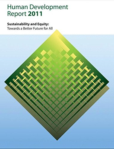 Human Development Report 2011: Sustainability and Equity: Towards a Better Future for All