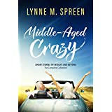 Middle-Aged Crazy: Short Stories of Midlife and Beyond - The Complete Collection