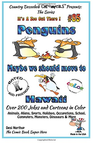 Penguins Maybe We Should Move to Hawaii - Over 200 Jokes + Cartoons - Animals, Aliens, Sports, Holidays, Occupations, School, Computers, Monsters, ... Color (It's a Zoo Out There !) (Volume 85) PDF