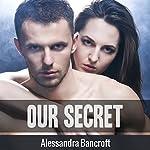 Our Secret | Alessandra Bancroft