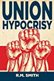 Union Hypocrisy, R. Smith, 1478275162