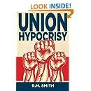 Union Hypocrisy: Organized Labors Double Standard in Business and Politics