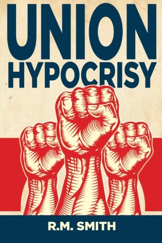 Union Hypocrisy: Organized Labors Double Standard in for sale  Delivered anywhere in USA
