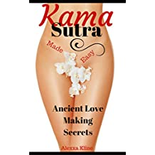 Kama Sutra: Sex, Sex Positions, Sex Guide, Kama Sutra, Tantric Sex, Sex & Relationships, Sex & Marriage:  Ancient Love Making Secrets Made Easy