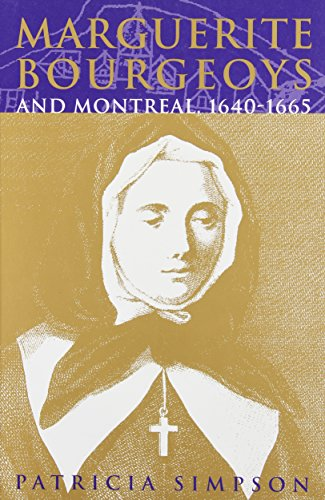 Marguerite Bourgeoys and Montreal, 1640-1665 (McGill-Queen's Studies in the History of Religion, Series Two)