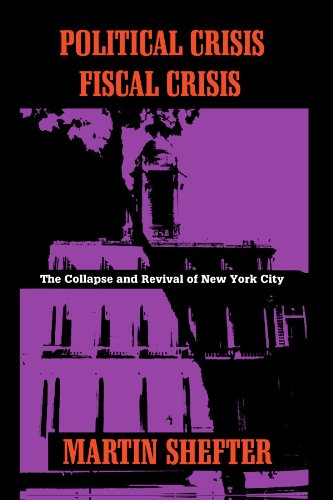 Political Crisis/Fiscal Crisis: The Collapse and Revival of New York City (Columbia History of Urban Life (Hardcover))